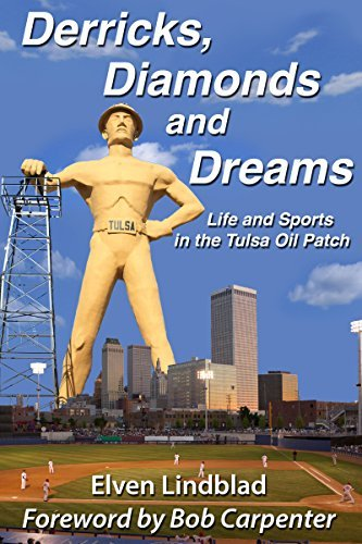 DERRICKS, DIAMONDS AND DREAMS: Life and Sports in the Tulsa Oil Patch  by  Elven Lindblad