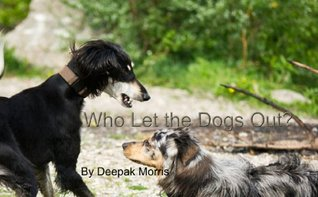 Who Let The Dogs Out?  by  Deepak Morris