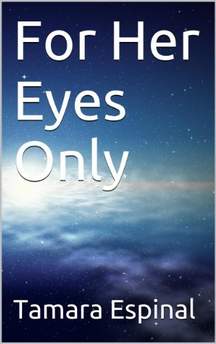 For Her Eyes Only Tamara Marie Espinal