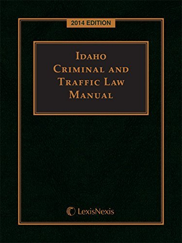 Idaho Criminal and Traffic Law Manual 2014 Edition  by  Publishers Editorial Staff