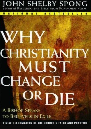 A New Christianity for a New World: Why Traditional Faith Is Dying & How a New Faith Is Being Born  by  John Shelby Spong