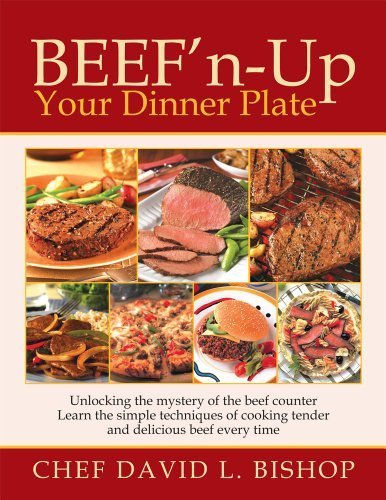 Beefn-Up Your Dinner Plate: Unlocking the mystery of the beef counter Learn the simple techniques of cooking tender and delicious beef every time Chef David L. Bishop