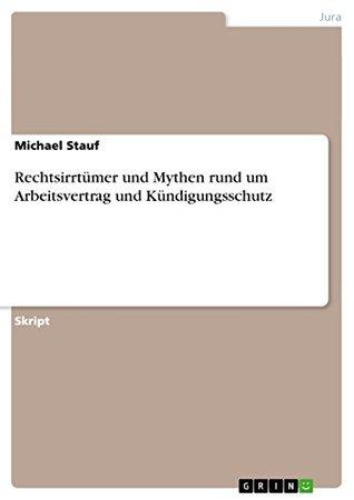 Rechtsirrtümer und Mythen rund um Arbeitsvertrag und Kündigungsschutz  by  Michael Stauf