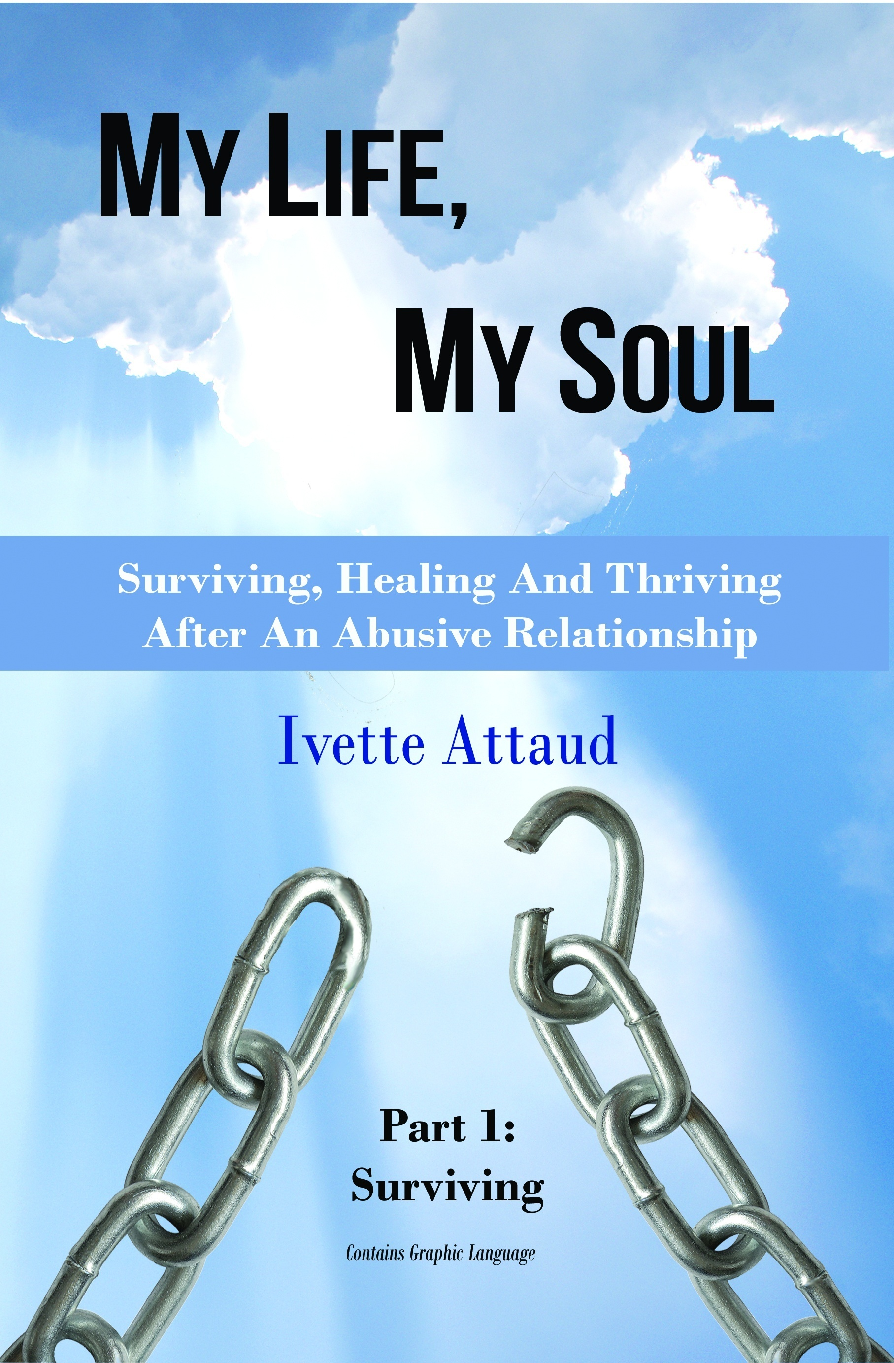 My Life, My Soul: Surviving, Healing And Thriving After An Abusive Relationship  by  Ivette Attaud