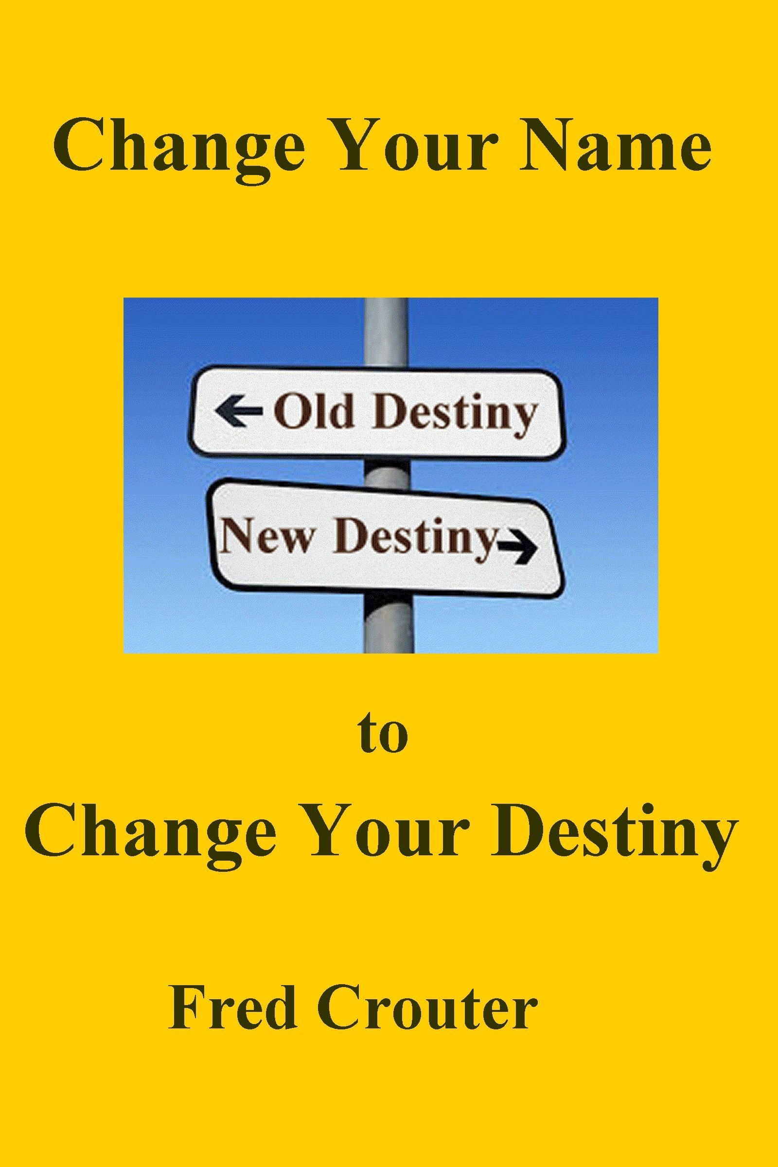Change Your Nane to Change Your Destiny Fred Crouter