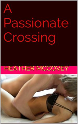 A Passionate Crossing Heather McCovey