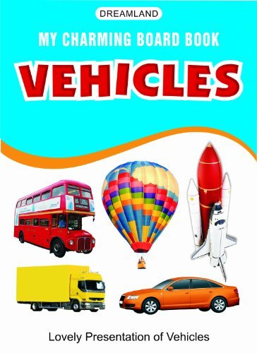 Vehicles (My Charming Board Book) Dreamland Publications
