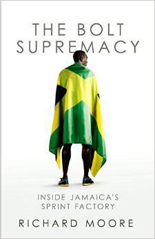 The Bolt Supremacy: Inside Jamaicas Sprint Factory  by  Richard Moore