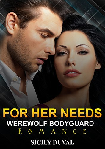 For Her Needs (Werewolf Bodyguard #2)  by  Sicily Duval