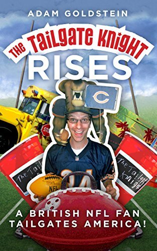 The Tailgate Knight Rises.: A British NFL Fan Tailgates America  by  Adam Goldstein