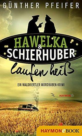 Hawelka & Schierhuber laufen heiß: Ein Waldviertler Mordbuben-Krimi  by  Günther Pfeifer