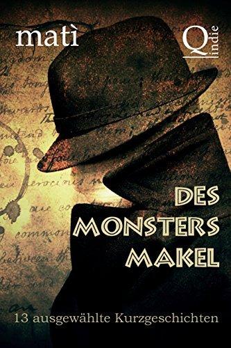 Des Monsters Makel: 13 ausgewählte Kurzgeschichten  by  Mati