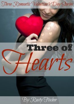 Three of Hearts: Three Romantic Valentines Day Stories Rusty Fischer