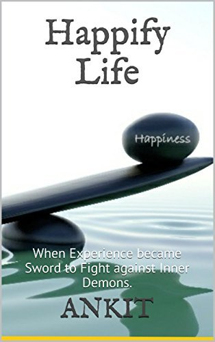 Happify Life: When Experience became Sword to Fight with Inner Demons. Ankit