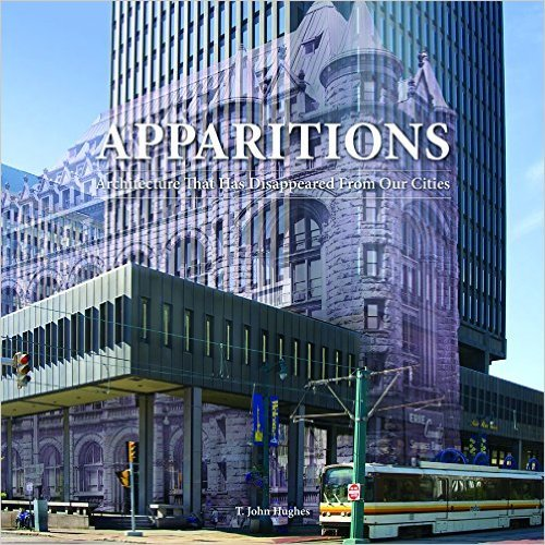 Apparitions: Architecture That Has Disappeared From Our Cities T. John Hughes