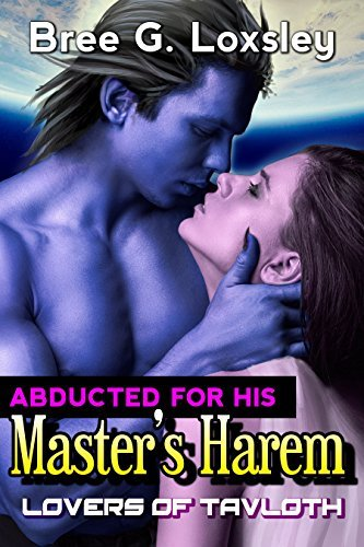Abducted for His Masters Harem: A Sci-Fi Transfomation Alien Romance (Lovers of Tavloth Book 1)  by  Bree G. Loxsley