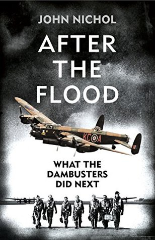 After the Flood: What the Dambusters Did Next John Nichol