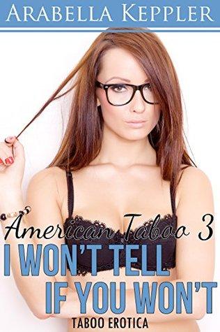I Wont Tell If You Wont (Taboo Erotica) (American Taboo Book 3)  by  Arabella Keppler