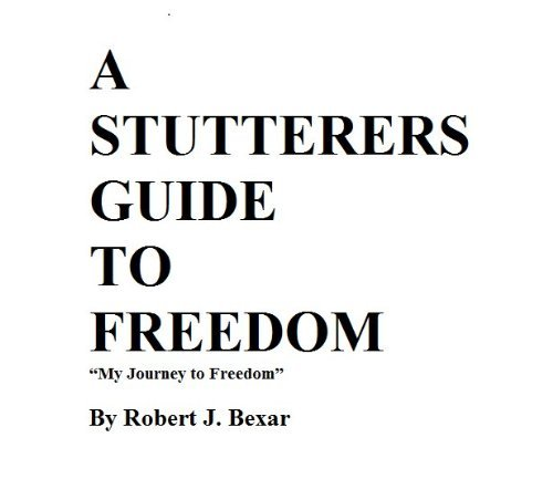 A Stutterers Guide to Freedom  by  Robert Bexar