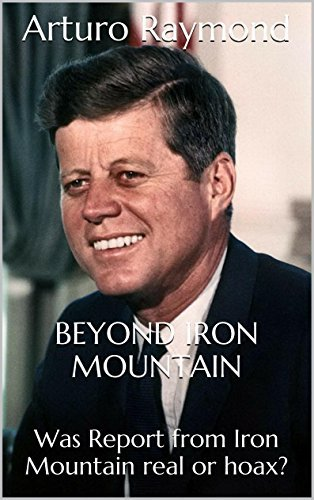 Beyond Iron Mountain: Was Report from Iron Mountain real or hoax?  by  Arturo Raymond