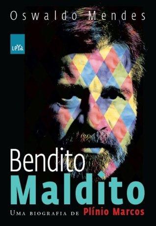 Bendito Maldito - Uma Biografia De Plínio Marcos  by  Oswaldo Mendes