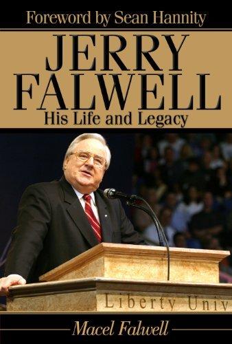 Jerry Falwell: His Life and Legacy Macel Falwell