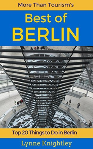 Best of Berlin Travel Guide: Top 20 Things to Do in Berlin, Germany (More Than Tourism Best City Series) Lynne Knightley