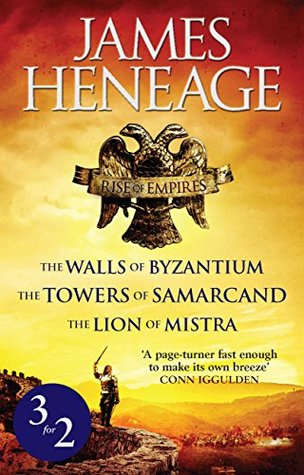 Rise of Empires Omnibus: The Walls of Byzantium, The Towers of Samarcand and The Lion of Mistra  by  James Heneage