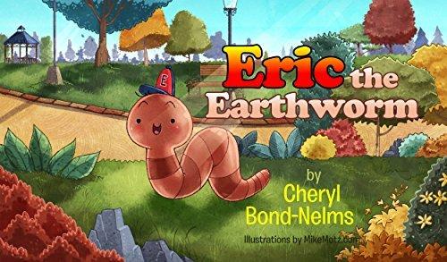 Eric the Earthworm  by  Cheryl Bond-Nelms