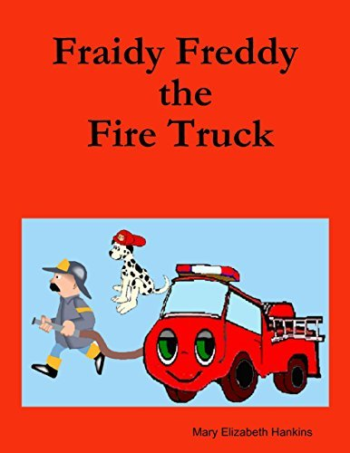 Fraidy Freddy the Fire Truck  by  Mary Elizabeth Hankins
