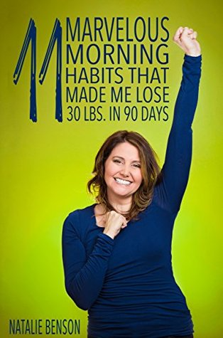 11 Marvelous Morning Habits that Made Me Lose 30Ibs in 90 Days  by  Natalie Benson