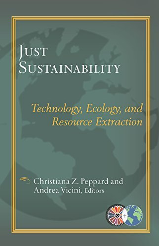 Just Sustainability: Technology, Ecology, and Resource Extraction Christiana Z. Peppard