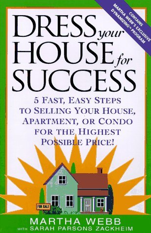 Dress Your House for Success: 5 Fast, Easy Steps to Selling Your House, Apartment, or Condo for the Highest Po ssible Price!  by  Martha Webb