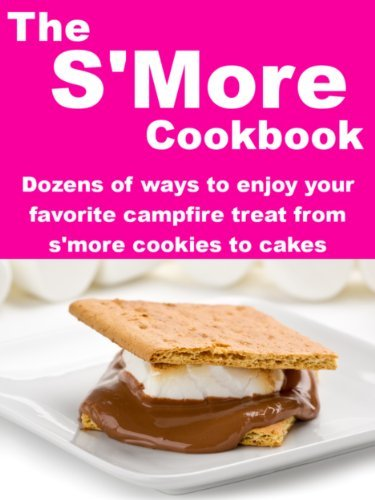 The SMore Cookbook: Dozens of Ways to Enjoy Your Favorite Campfire Treat from SMore Cookies to Cakes  by  Favorite Flavors Cookbooks