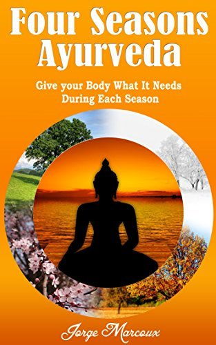 Four Seasons Ayurveda: Give Your Body What It Needs During Each Season Jorge Marcoux