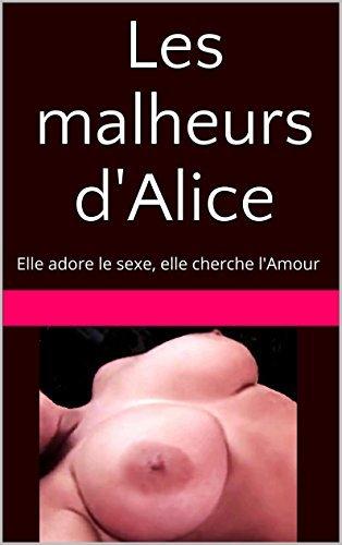 Les malheurs dAlice: Elle adore le sexe, elle cherche lAmour Ludovic den hartog