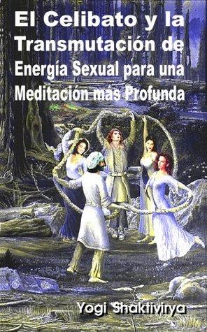 El Celibato y la Transmutación de Energía Sexual para una Meditación más Profunda Russell Symonds