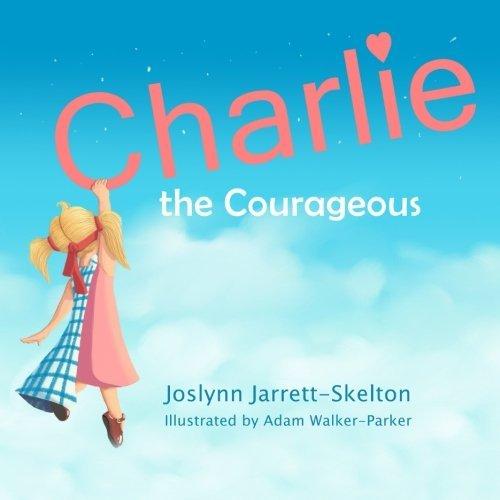 Charlie the Courageous  by  Joslynn Jarrett-Skelton