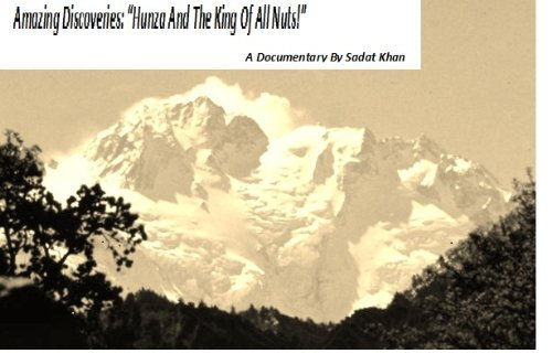 Amazing Discoveries: Hunza And The King Of All Nuts!  by  Sadat Khan