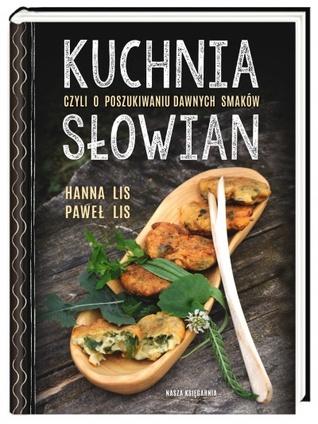 Kuchnia Słowian czyli o poszukiwaniu dawnych smaków  by  Hanna Lis