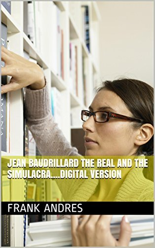 Jean Baudrillard The Real and the Simulacra....Digital Version  by  Frank Andres