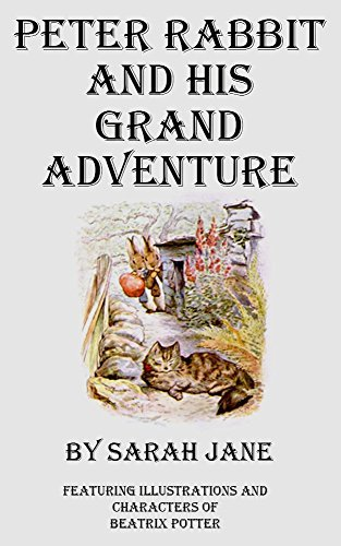 Peter Rabbit And His Grand Adventure (The Peter Rabbit Series Book 3)  by  Sarah Jane