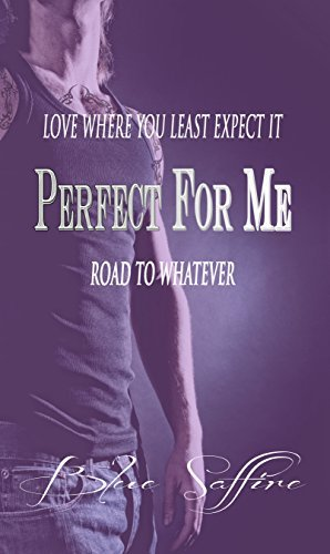 Perfect For Me: Road To Whatever (Perfect for Me Series Book 1) Blue Saffire