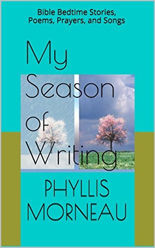 My Season of Writing: Bible Bedtime Stories, Poems, Prayers, and Songs  by  Phyllis L. Morneau