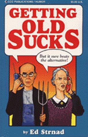 Getting Old Sucks Ed Strand