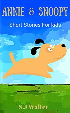 Book for Kids:Annie & Snoopy (Bedtime Stories For Kids Ages 3-8): childrens books - Bedtime Stories For Kids  by  S.J Walter