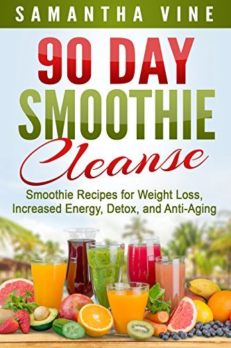 90 Day Smoothie Cleanse: Smoothie Recipes for Weight Loss, Increased Energy, Detox, and Anti-Aging  by  Samantha Vine