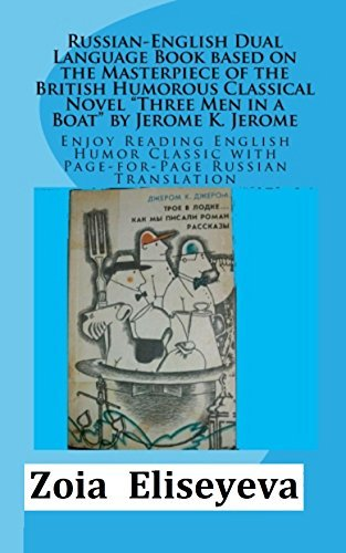 RUSSIAN - ENGLISH DUAL - LANGUAGE BOOK based on THE MASTERPIECE OF THE BRITISH HUMOROUS Classical Novel THREE MEN IN A BOAT  by  JEROME K. JEROME: Enjoy ... (Dual Language Books by Zoia Eliseyeva 2) by Zoia Eliseyeva