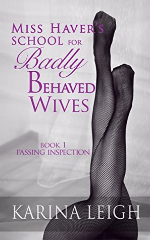 Miss Havers School for Badly Behaved Wives: Passing Inspection Karina Leigh