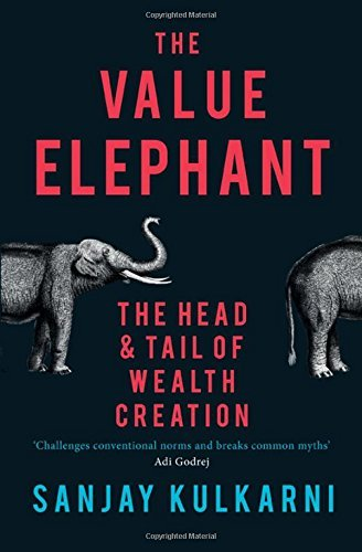 The Value Elephant: The Head and Tail of Wealth Creation  by  Sanjay Kulkarni
